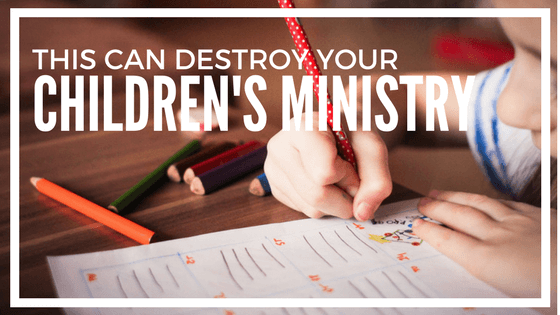 This Can Destroy Your Children's Ministry